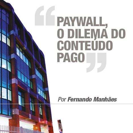 Paywall: O dilema do conteúdo pago