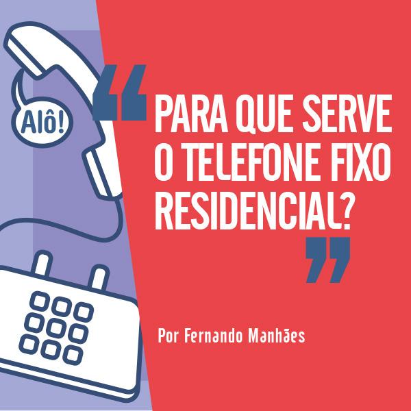 Pra que serve o telefone residencial?